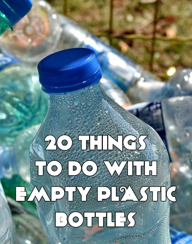 20 Things To Do With Empty Plastic Bottles
