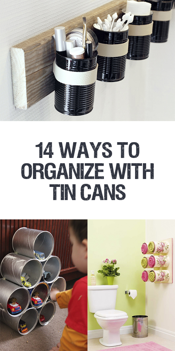 14 Ways To Organize With Tin Cans