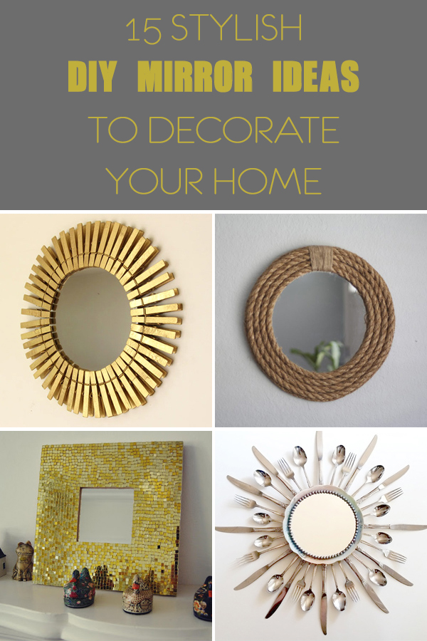 15 Stylish DIY Mirror Ideas to Decorate Your Home