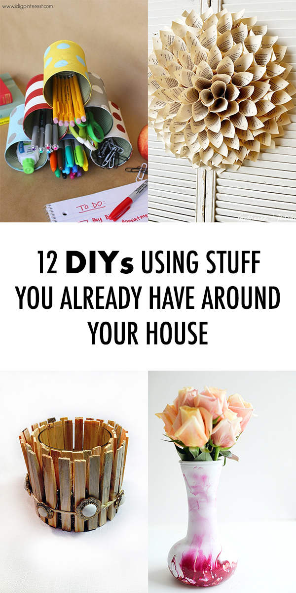 12 DIYs Using Stuff You Already Have Around Your House